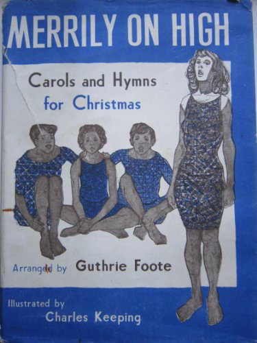 Merrily on high. < Carols and hymns for Christmas. > Arranged specially for use in the family by G. Foote. Illustrated by Charles - Guthrie Christmas Carol