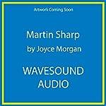 Martin Sharp: His Life and Times | Joyce Morgan