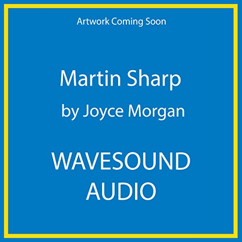 Martin Sharp: His Life and Times by Wavesound Audio