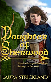 Daughter of Sherwood (The Guardians of Sherwood Book 1) by [Strickland, Laura]