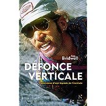 Défonce verticale: Confessions d'une légende de l'escalade (French Edition)