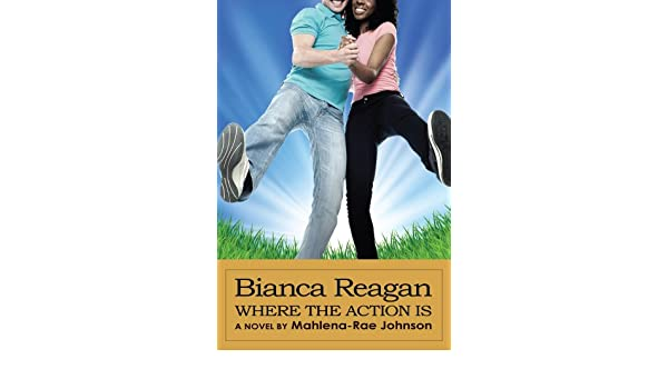 Amazon.com: Bianca Reagan: Where the Action Is eBook: Mahlena-Rae Johnson: Kindle Store