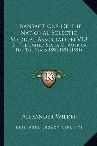 Download Transactions Of The National Eclectic Medical Association V18: Of The United States Of America, For The Years 1890-1891 (1891) ebook