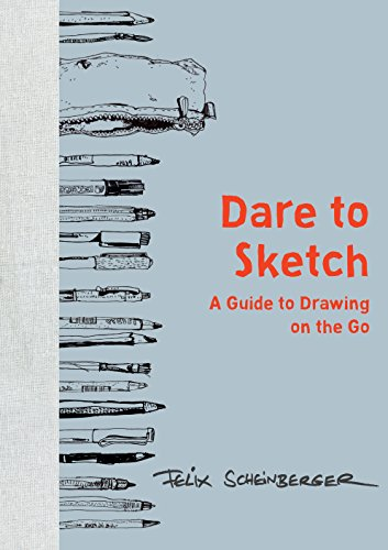 (Dare to Sketch: A Guide to Drawing on the Go)