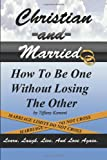 Christian and Married- How to Be One Without Losing the Other, Tiffany Buckner-Kameni, 0985410604