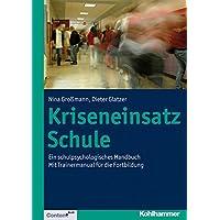 Kriseneinsatz Schule: Ein schulpsychologisches Handbuch. Mit Trainermanual für die Fortbildung