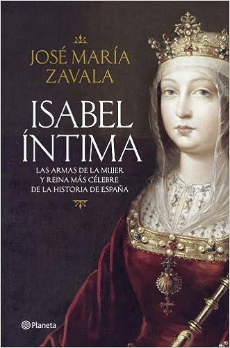 Book Isabel íntima: Las Armas de la Mujer y Reina más Célebre de la Historia de España