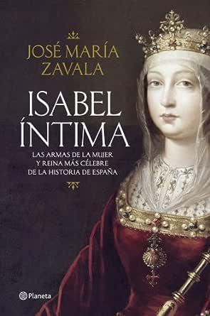 Isabel íntima: Las armas de la mujer y reina más célebre de la ...