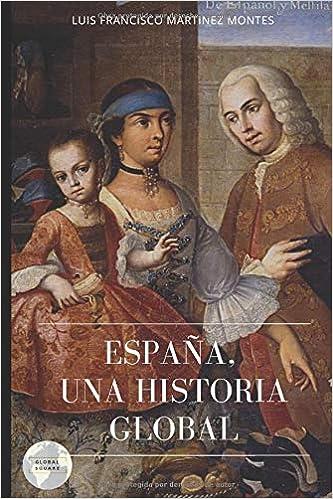 ESPAÑA. UNA HISTORIA GLOBAL (GLOBAL AGORA): Amazon.es: MARTINEZ MONTES, LUIS FRANCISCO: Libros