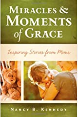 Miracles & Moments of Grace: Inspiring Stories from Moms Paperback