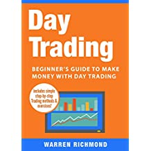Day Trading: Beginner's Guide to Make Money with Day Trading (Day Trading, Stock Trading, Options Trading, Stock Market, Trading and Investing, Trading Book 1)