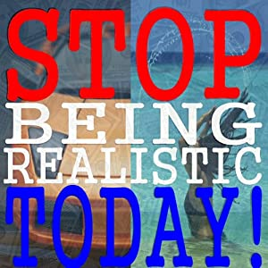 Stop Being Realistic Today! Audiobook