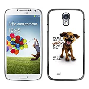 Be Good Phone Accessory // Dura Cáscara cubierta Protectora Caso Carcasa Funda de Protección para Samsung Galaxy S4 I9500 // You Don'T Have To Be Crazy