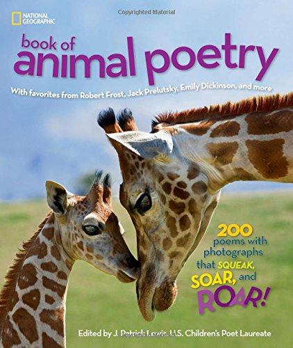 National Geographic Book of Animal Poetry: 200 Poems with Photographs That Squeak, Soar, and Roar! (Stories & Poems)