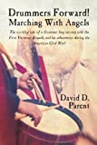 img - for Drummers Forward! Marching with Angels: The Exciting Tale of a Drummer Boy Serving with the First Vermont Brigade and His Adventures During the Americ book / textbook / text book