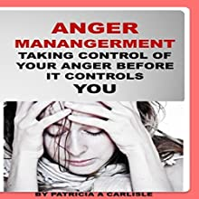 Anger Management: Taking Control of Your Anger Before It Controls You Audiobook by Patricia A. Carlisle Narrated by Joseph F. Miele Jr.