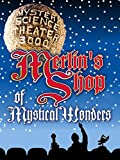 Mystery Science Theater 3000- Merlin's Shop of Mystical Wonders