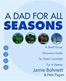 A Dad for All Seasons, Jamie Bohnett, 1414104049