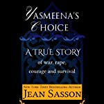 Yasmeena's Choice: A True Story of War, Rape, Courage and Survival | Jean Sasson
