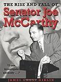 The Rise and Fall of Senator Joe McCarthy, James Cross Giblin, 0618610588