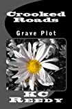 Crooked Roads : Grave Plot, K. C. Reedy, 1481116924