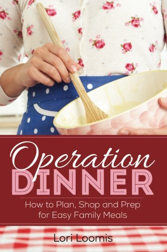 Operation Dinner: How to Plan, Shop & Prep for Easy Family Meals