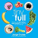 Tiny and Full: Discover Why Only Eating a Vegan Breakfast Will Keep You Tiny and Full for Life Audiobook by Jorge Cruise Narrated by Jorge Cruise