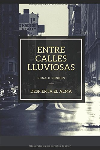 ENTRE CALLES LLUVIOSAS: DESPIERTA EL ALMA (Spanish Edition) [RONALD RONDON] (Tapa Blanda)