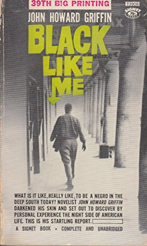 Black Like Me: What is it Like, To Be A Negro in the Deep South Today? (A Signet Book, Complete and Unabridged) {43st Big Printing}