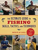 The Ultimate Guide to Fishing Skills, Tactics, and Techniques, Jay Cassell, 1616085614