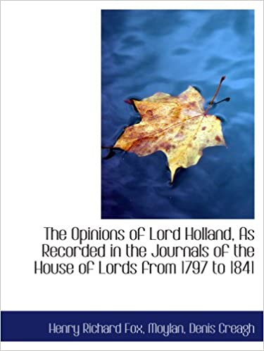 The Opinions of Lord Holland, As Recorded in the Journals of