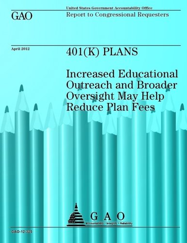 Download 401 (K) Plans: Increased Educational Outreach and Broader Oversight May Help Reduce Plan Fees pdf