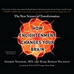 How Enlightenment Changes Your Brain: The New Science of Transformation | Andrew Newberg,Mark Robert Waldman
