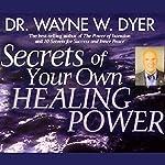 Secrets of Your Own Healing Power | Dr. Wayne W. Dyer