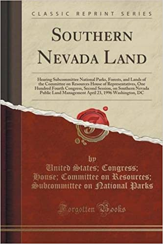 Southern Nevada Land: Hearing Subcommittee National Parks, Forests, and Lands of the Committee on Resources House of Representatives, One Hundred ... Land Management April 23, 1996 Washington, DC
