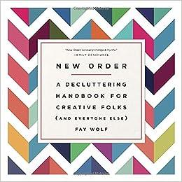 amazon com new order a decluttering handbook for creative folks