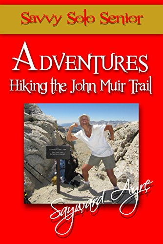Savvy Solo Senior Adventures Hiking the John Muir - Whitney Mt Muir John Trail
