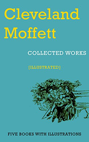 Cleveland Moffett: Collected Works (Illustrated): (Careers Of Danger And Daring, The Conquest Of America, Possessed, Through The Wall, True Detective Stories)