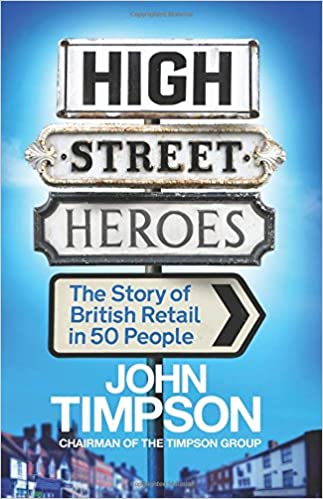 Book High Street Heroes: The Story of British Retail in 50 People