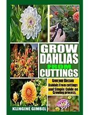 GROW DAHLIAS FROM CUTTINGS: Grow your Blossom Dahlias from Cuttings and Simple Guide on Growing process.