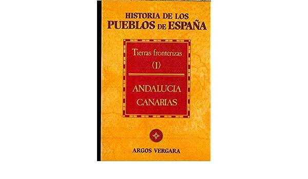 Historia de los Pueblos de España. Tierras fronterizas I : Andalucía - Canarias: Amazon.es: Libros