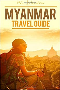Myanmar: Myanmar Travel Guide: Volume 1 (Myanmar Travel Guide, Myanmar History) by W. Johnson (2016-09-01)