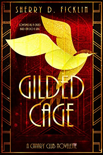 Gilded Cage (The Canary Club Books) by [Ficklin, Sherry D]