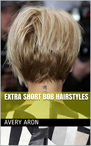 Extra Short Bob Hairstyles Kindle Edition By Avery Aron Health