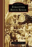 Forgotten Baton Rouge (Images of America)