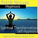 Spiritual Transformation Hypnosis: Higher Self Meditation, Spirit Guide, Hypnosis Self Help, Binaural Beats Nlp Speech by  Erick Brown Hypnosis Narrated by  Erick Brown Hypnosis