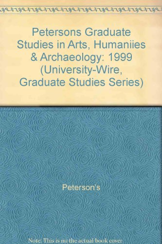 Petersons Graduate Studies in Arts, Humaniies & Archaeology: 1999 (University-Wire, Graduate Studies Series)