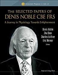 SELECTED PAPERS OF DENIS NOBLE CBE FRS, THE: A JOURNEY IN PHYSIOLOGY TOWARDS ENLIGHTENMENT (ICP Selected Papers)