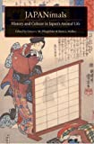 JAPANimals : History and Culture in Japan's Animal Life, , 1929280319