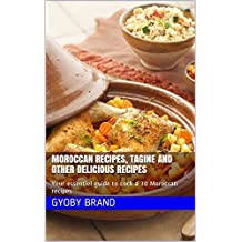 Moroccan recipes, Tagine and other delicious recipes: Your essentiel guide to cock a 30 Moroccan recipes and slow cooker recipes